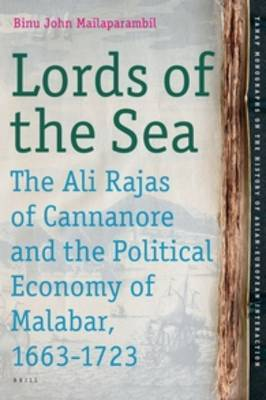 Lords of the Sea: The Ali Rajas of Cannanore and the Political Economy of Malabar (1663-1723)