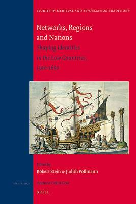 Networks, Regions and Nations: Shaping Identities in the Low Countries, 1300-1650