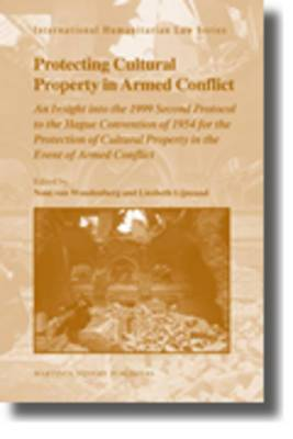 Protecting Cultural Property in Armed Conflict: An Insight into the 1999 Second Protocol to the Hague Convention of 1954 for the Protection of Cultural Property in the Event of Armed Conflict