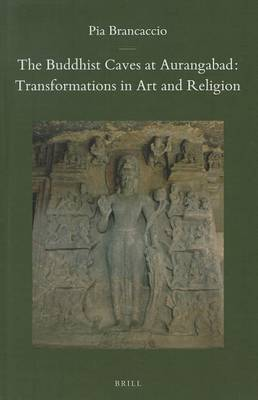 The Buddhist Caves at Aurangabad: Transformations in Art and Religion