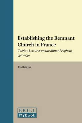 Establishing the Remnant Church in France: Calvin's Lectures on the Minor Prophets, 1556-1559