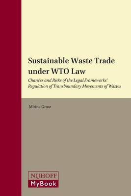 Sustainable Waste Trade under WTO Law: Chances and Risks of the Legal Frameworks' Regulation of Transboundary Movements of Wastes