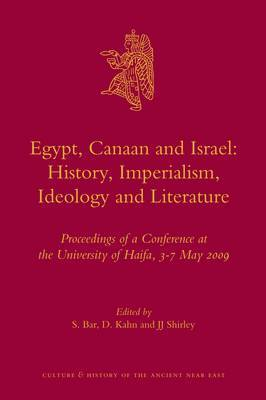 Egypt, Canaan and Israel: History, Imperialism, Ideology and Literature: Proceedings of a Conference at the University of Haifa, 3-7 May 2009