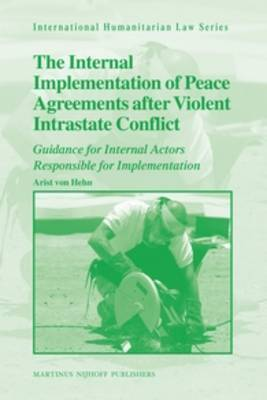 The Internal Implementation of Peace Agreements After Violent Intrastate Conflict: Guidance for Internal Actors Responsible for Implementation