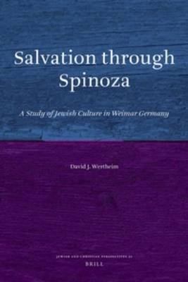 Salvation Through Spinoza: A Study of Jewish Culture in Weimar Germany