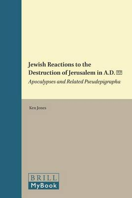 Jewish Reactions to the Destruction of Jerusalem in A.D. 70: Apocalypses and Related Pseudepigrapha