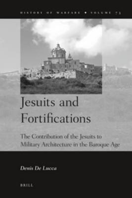 Jesuits and Fortifications: The Contribution of the Jesuits to Military Architecture in the Baroque Age