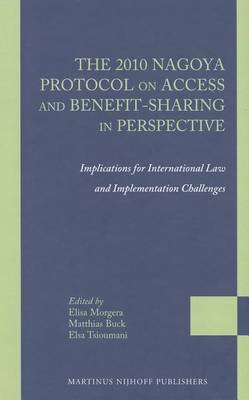 The 2010 Nagoya Protocol on Access and Benefit-Sharing in Perspective: Implications for International Law and Implementation Challenges