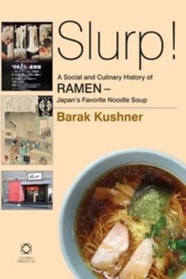 Slurp! A Social and Culinary History of Ramen - Japan's Favourite Noodle Soup