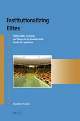 Institutionalizing Elites: Political Elite Formation and Change in the KwaZulu-Natal Provincial Legislature