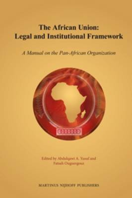 The African Union: Legal and Institutional Framework: A Manual on the Pan-African Organization