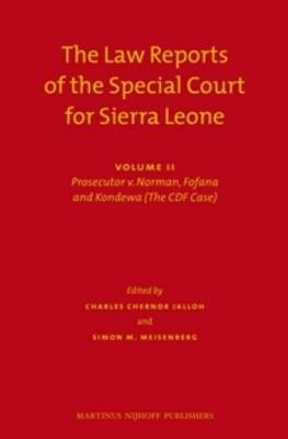 The Law Reports of the Special Court for Sierra Leone (2 vols.): Volume II: Prosecutor v. Norman, Fofana and Kondewa (The CDF Case)