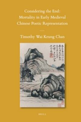 Considering the End: Mortality in Early Medieval Chinese Poetic Representation