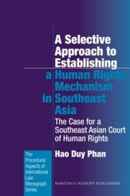 A Selective Approach to Establishing a Human Rights Mechanism in Southeast Asia: The Case for a Southeast Asian Court of Human Rights