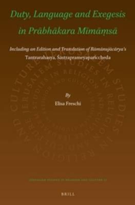 Duty, Language and Exegesis in Prabhakara Mimamsa: Including an Edition and Translation of Ramanujacarya's Tantrarahasya, Sastraprameyapariccheda