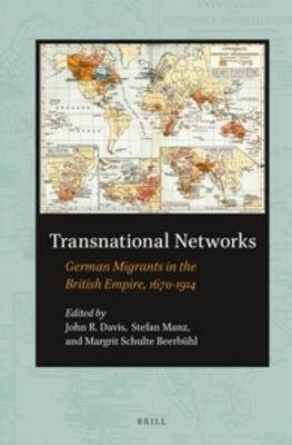 Transnational Networks: German Migrants in the British Empire, 1670-1914