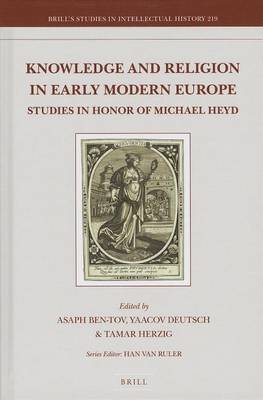 Knowledge and Religion in Early Modern Europe: Studies in Honor of Michael Heyd
