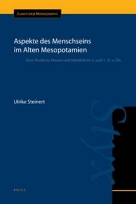 Aspekte Des Menschseins Im Alten Mesopotamien: Eine Studie zu Person und Identitat Im 2. und 1. Jt. v. Chr.