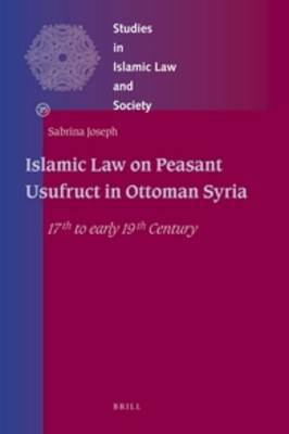 Islamic Law on Peasant Usufruct in Ottoman Syria: 17th to early 19th Century