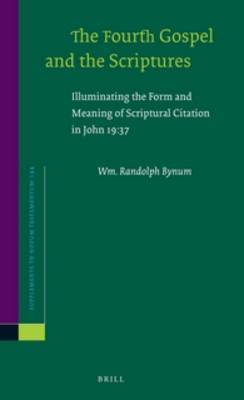 The Fourth Gospel and the Scriptures: Illuminating the Form and Meaning of Scriptural Citation in John 19:37