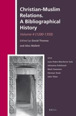 Christian-Muslim Relations. A Bibliographical History: Volume 4: 1200-1350