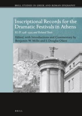 Inscriptional Records for the Dramatic Festivals in Athens: <i>IG</i> II2 2318-2325 and Related Texts