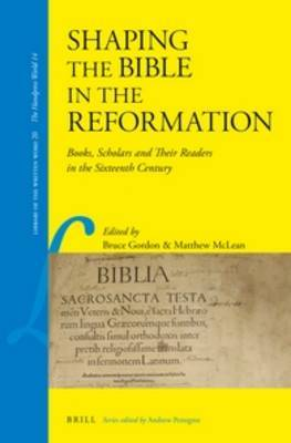 Shaping the Bible in the Reformation: Books, Scholars and Their Readers in the Sixteenth Century