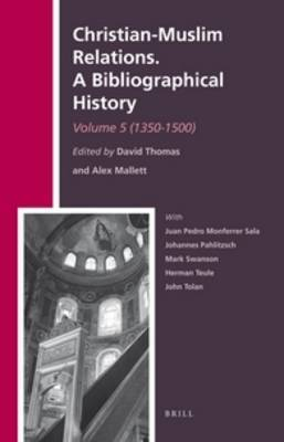 Christian-Muslim Relations. A Bibliographical History.: Volume 5: (1350-1500)