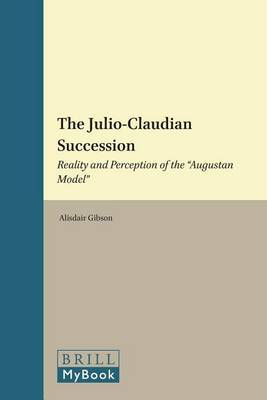 The Julio-Claudian Succession: Reality and Perception of the  Augustan Model