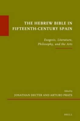 The Hebrew Bible in Fifteenth-Century Spain: Exegesis, Literature, Philosophy, and the Arts