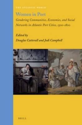 Women in Port: Gendering Communities, Economies, and Social Networks in Atlantic Port Cities, 1500-1800