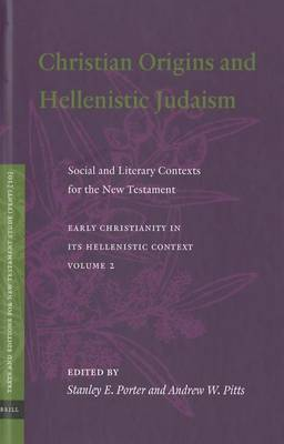 Christian Origins and Hellenistic Judaism: Social and Literary Contexts for the New Testament