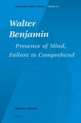 Walter Benjamin: Presence of Mind, Failure to Comprehend