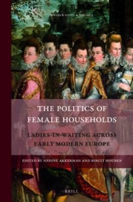 The Politics of Female Households: Ladies-In-Waiting Across Early Modern Europe