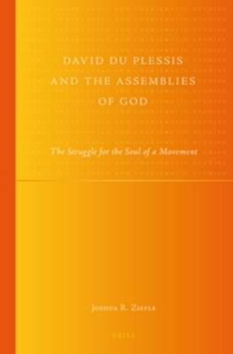 David Du Plessis and the Assemblies of God: The Struggle for the Soul of a Movement