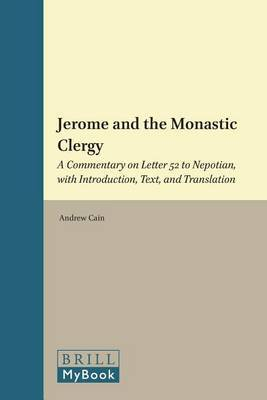 Jerome and the Monastic Clergy: A Commentary on Letter 52 to Nepotian, with Introduction, Text, and Translation
