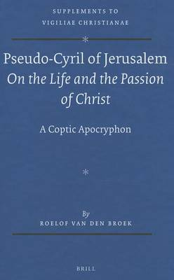 Pseudo-Cyril of Jerusalem <i>On the Life and the Passion of Christ</i>: A Coptic Apocryphon