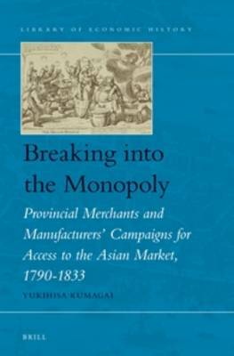 Breaking into the Monopoly: Provincial Merchants and Manufacturers' Campaigns for Access to the Asian Market, 1790-1833