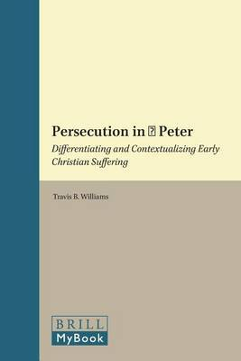 Persecution in 1 Peter: Differentiating and Contextualizing Early Christian Suffering