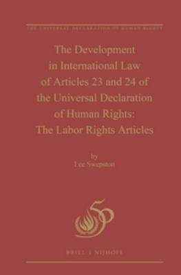 The Development in International Law of Articles 23 and 24 of the Universal Declaration of Human Rights: The Labor Rights Articles