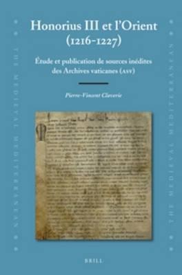 Honorius III Et L'orient (1216-1227): Etude Et Publication De Sources Inedites Des Archives Vaticanes (ASV)