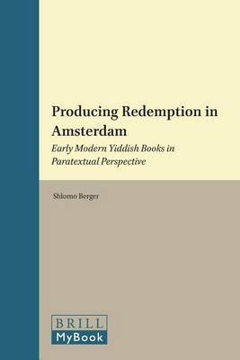 Producing Redemption in Amsterdam: Early Modern Yiddish Books in Paratextual Perspective