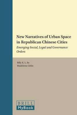 New Narratives of Urban Space in Republican Chinese Cities: Emerging Social, Legal and Governance Orders