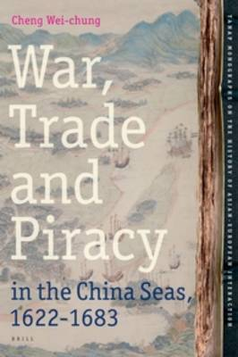War, Trade and Piracy in the China Seas (1622-1683)