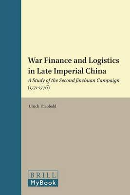 War Finance and Logistics in Late Imperial China: A Study of the Second Jinchuan Campaign (1771-1776)