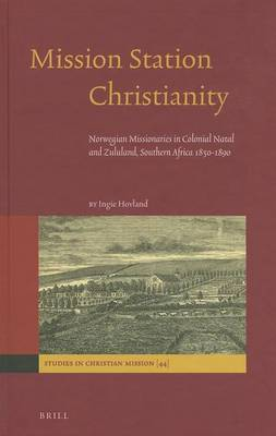 Mission Station Christianity: Norwegian Missionaries in Colonial Natal and Zululand, Southern Africa 1850-1890