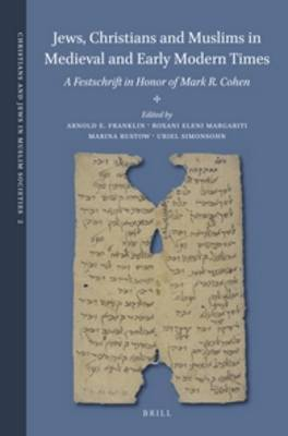 Jews, Christians and Muslims in Medieval and Early Modern Times: A Festschrift in Honor of Mark R. Cohen