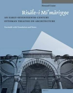 Risale-i Mi`mariyye: An Early-Seventeenth-Century Ottoman Treatise on Architecture. Facsimile with Translation and Notes