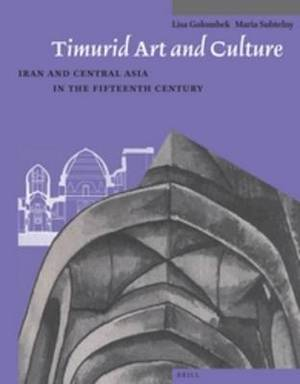 Timurid Art and Culture: Iran and Central Asia in the Fifteenth Century