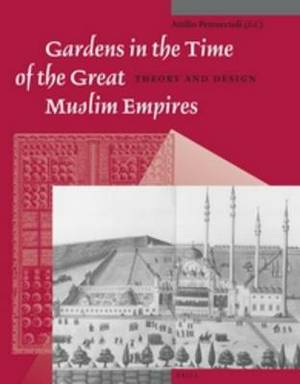 Gardens in the Time of the Great Muslim Empires: Theory and Design